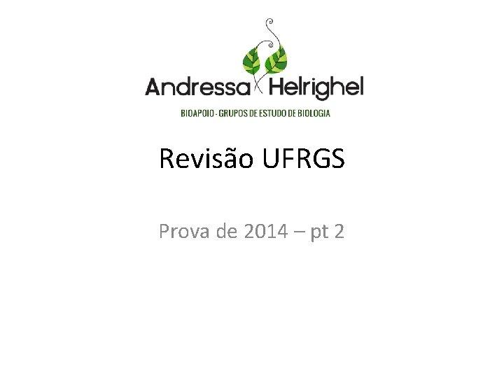 Reviso UFRGS Prova de 2014 pt 2 Ufrgs