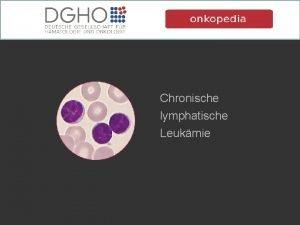Chronische lymphatische Leukmie Zytologie Immunphnotypisierung Zytogenetik Prof Dr