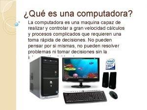 Qu es una computadora La computadora es una