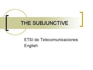 THE SUBJUNCTIVE ETSI de Telecomunicaciones English THE SUBJUNCTIVE