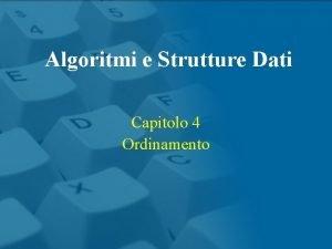 Algoritmi e Strutture Dati Capitolo 4 Ordinamento Algoritmi