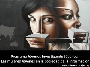 Programa Jvenes Investigando Jvenes Las mujeres Jvenes en