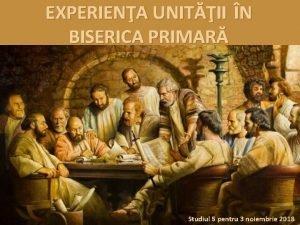 EXPERIENA UNITII N BISERICA PRIMAR Studiul 5 pentru