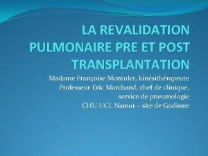LA REVALIDATION PULMONAIRE PRE ET POST TRANSPLANTATION Madame