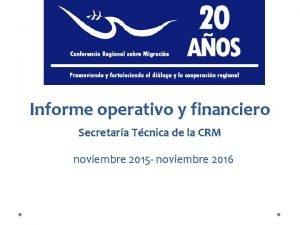 Informe operativo y financiero Secretara Tcnica de la