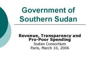 Government of Southern Sudan Revenue Transparency and ProPoor