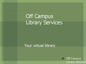 Off Campus Library Services Your virtual library Off