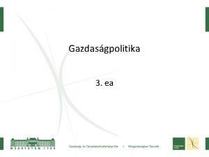 Gazdasgpolitika 3 ea Gazdasgi rendszerek Kapitalizmus magntulajdon piacgazdasg