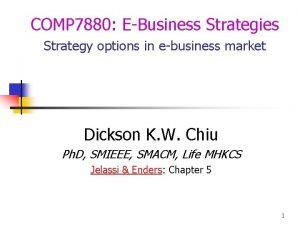 COMP 7880 EBusiness Strategies Strategy options in ebusiness