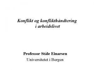 Konflikt og konflikthndtering i arbeidslivet Professor Stle Einarsen