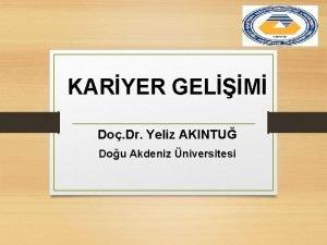 KARYER GELM Do Dr Yeliz AKINTU Dou Akdeniz