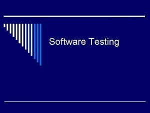 Software Testing Observations about Testing o Testing is