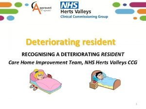 Deteriorating resident RECOGNISING A DETERIORATING RESIDENT Care Home