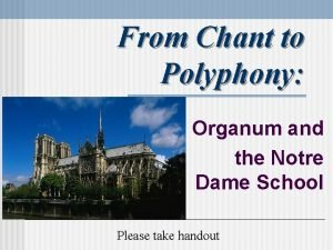From Chant to Polyphony Organum and the Notre