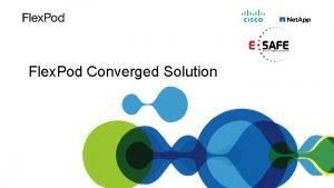 Flex Pod Converged Solution Flex Pod is A