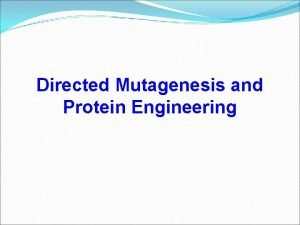 Directed Mutagenesis and Protein Engineering Directed Mutagenesis Mutationrandom