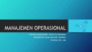 MANAJEMEN OPERASIONAL JURUSAN MANAJEMEN FAKULTAS EKONOMI UNIVERSITAS ISLAM