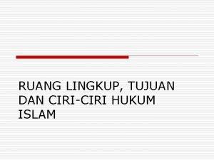 RUANG LINGKUP TUJUAN DAN CIRICIRI HUKUM ISLAM RUANG