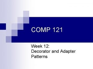 COMP 121 Week 12 Decorator and Adapter Patterns