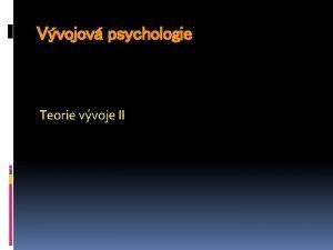Vvojov psychologie Teorie vvoje II Evolun teorie etologie