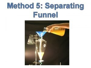 Method 5 Separating Funnel What is a separating