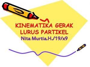 KINEMATIKA GERAK LURUS PARTIKEL Nita Murtia H 19x