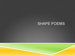 SHAPE POEMS ALSO KNOWN AS Concrete Poems Visual