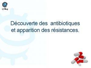 Dcouverte des antibiotiques et apparition des rsistances Historique