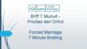 Brff 7 Munud Priodas dan Orfod Forced Marriage
