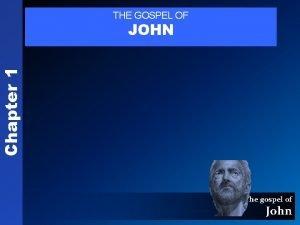 THE GOSPEL OF Chapter 1 JOHN The gospel