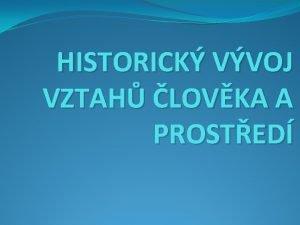 HISTORICK VVOJ VZTAH LOVKA A PROSTED historick vvoj