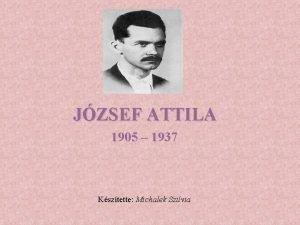 JZSEF ATTILA 1905 1937 Ksztette Michalek Szilvia Nem