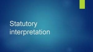 Statutory interpretation Statutory interpretation Approaches to judicial interpretation
