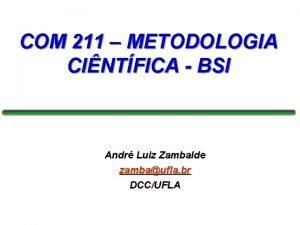 COM 211 METODOLOGIA CINTFICA BSI Andr Luiz Zambalde