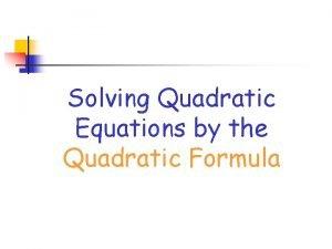 Solving Quadratic Equations by the Quadratic Formula THE