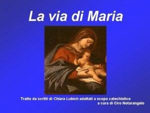 La via di Maria Tratto da scritti di