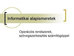 Informatikai alapismeretek Opercis rendszerek szvegszerkeszts szmtgppel Opercis rendszer