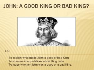 JOHN A GOOD KING OR BAD KING L