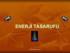 ENERJ TASARUFU www sunuindir com ENERJ NEDR Enerji