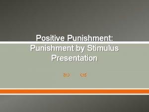 Positive Punishment Punishment by Stimulus Presentation Introduction Punishment
