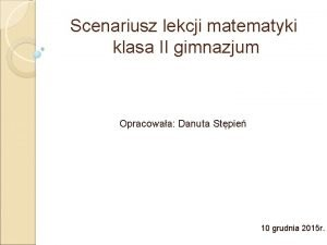 Scenariusz lekcji matematyki klasa II gimnazjum Opracowaa Danuta