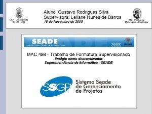 Aluno Gustavo Rodrigues Silva Supervisora Leliane Nunes de