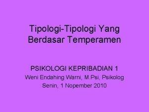 TipologiTipologi Yang Berdasar Temperamen PSIKOLOGI KEPRIBADIAN 1 Weni