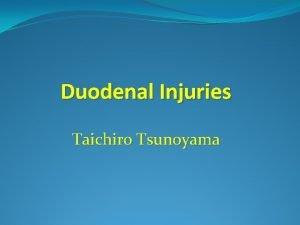 Duodenal Injuries Taichiro Tsunoyama Introduction Duodenal injuries are
