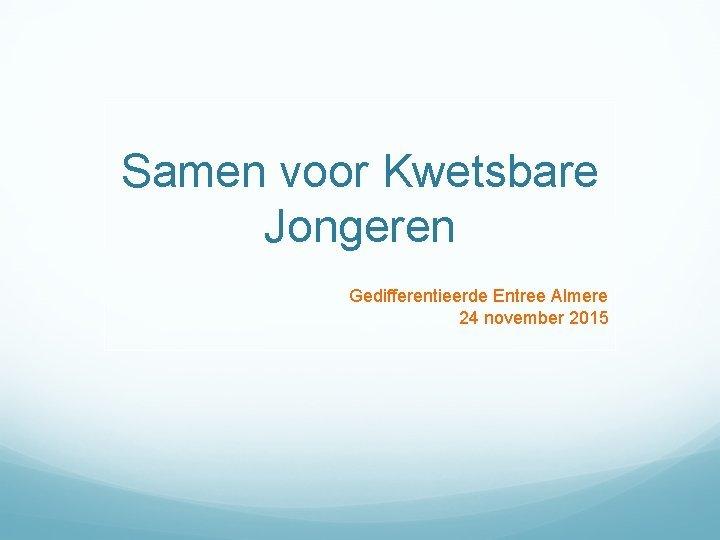 Samen voor Kwetsbare Jongeren Gedifferentieerde Entree Almere 24