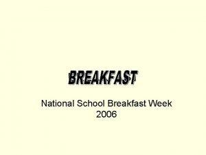 BREAKFAST National School Breakfast Week 2006 History of