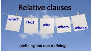 Relative clauses defining and nondefining Relative clauses sentences