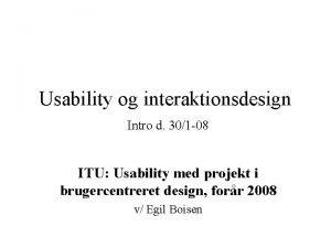 Usability og interaktionsdesign Intro d 301 08 ITU