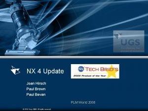 NX 4 Update Joan Hirsch Paul Brown Paul