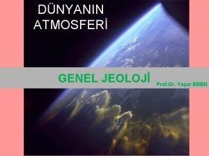 DNYANIN ATMOSFER GENEL JEOLOJ Prof Dr Yaar EREN